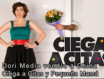 Dori Media vend�o a China los formatos de Ciega a citas y Peque�a mam�